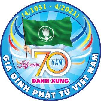 """Kỷ niệm 70 NĂM DANH XƯNG """"GIA ĐÌNH PHẬT TỬ VIỆT NAM"""""""